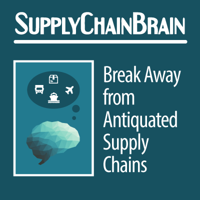 Supply Chain Brain: Break Away from Antiquated Supply Chains